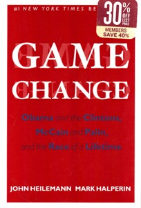 Game Change: Obama and the Clintons, McCain and Palin, and the Race of a Lifetime.